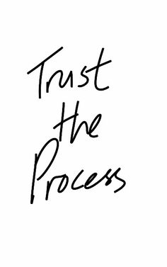 Trust the Process, Enjoy The Journey